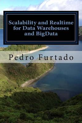 Scalability and Realtime for Data Warehouses and Bigdata - 2nd Edition (Paperback): Prf Pedro N Furtado