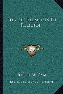 Phallic Elements in Religion (Paperback): Joseph McCabe
