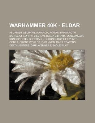 Warhammer 40k - Eldar - Asurmen, Asuryan, Autarch, Avatar, Baharroth, Battle of Lorn V, Biel-Tan, Black Library, Bonesinger,...