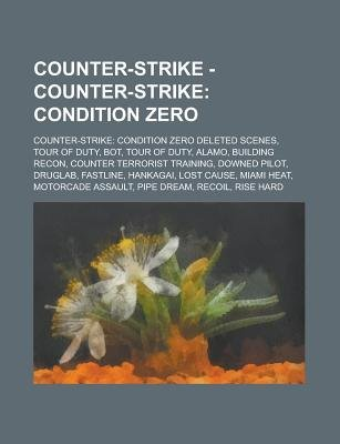 Counter-Strike - Counter-Strike - Condition Zero: Counter-Strike: Condition Zero Deleted Scenes, Tour of Duty, Bot, Tour of...
