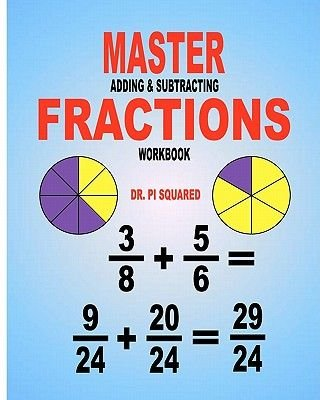Master Adding & Subtracting Fractions Workbook (Paperback): Dr Pi Squared
