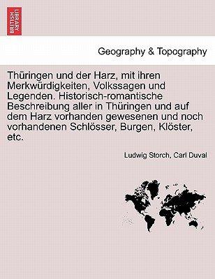 Thuringen Und Der Harz, Mit Ihren Merkwurdigkeiten, Volkssagen Und Legenden. Historisch-Romantische Beschreibung Aller in...