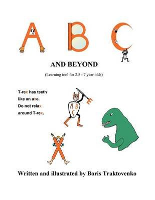 A B C and Beyond - (Learning Tool for 2.5 - 7 Year Olds) (Paperback): Boris Traktovenko