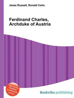 Ferdinand Charles, Archduke of Austria (Paperback): Jesse Russell, Ronald Cohn