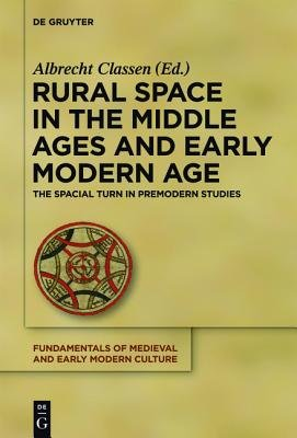 Rural Space in the Middle Ages and Early Modern Age - The Spatial Turn in Premodern Studies (Electronic book text): Albrecht...