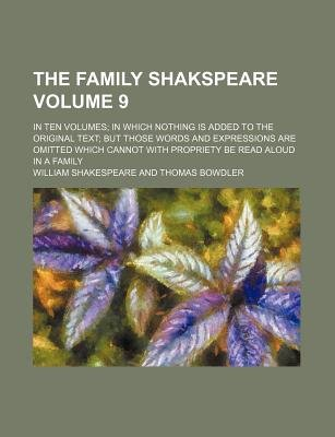 The Family Shakspeare Volume 9; In Ten Volumes; In Which Nothing Is Added to the Original Text; But Those Words and Expressions...