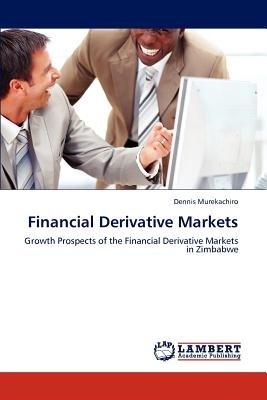 Financial Derivative Markets (Paperback): Dennis Murekachiro