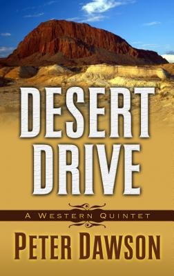 Desert Drive - A Western Quintet (Large print, Hardcover, large type edition): Peter Dawson