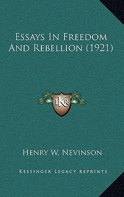 Essays in Freedom and Rebellion (1921) (Hardcover): Henry W. Nevinson