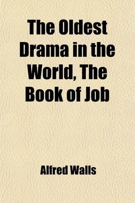The Oldest Drama in the World; The Book of Job (Paperback): Alfred Walls