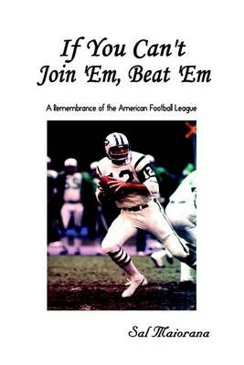 If You Can't Join 'Em, Beat 'em - A Remembrance of the American Football League (Electronic book text): Sal...