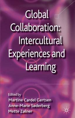 Global Collaboration: Intercultural Experiences and Learning (Hardcover, New): Martine Cardel Gertsen, Anne-Marie Soderberg