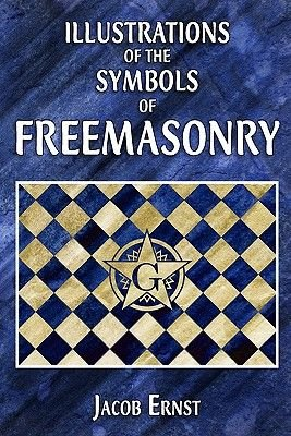 Illustrations of the Symbols of Freemasonry (Paperback): Jacob Ernst