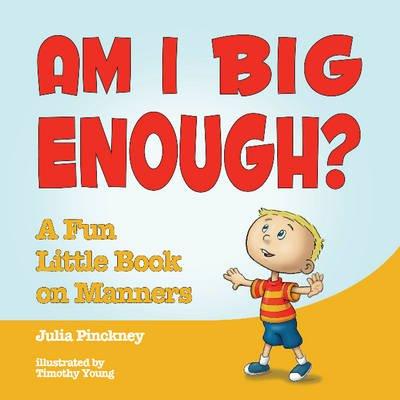 Am I Big Enough? - A Fun Little Book on Manners (Hardcover): Julia Pinckney