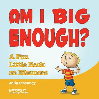 Am I Big Enough? - A Fun Little Book on Manners (Hardcover): Julia Pinckney