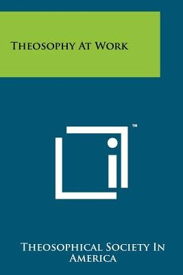 Theosophy at Work (Paperback): Theosophical Society in America