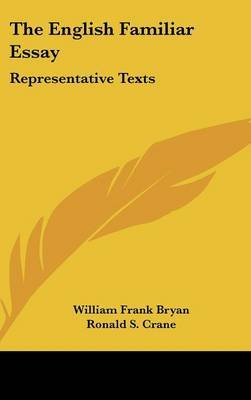 The English Familiar Essay - Representative Texts (Hardcover): William Frank Bryan, Ronald S. Crane