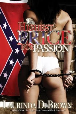 The Highest Price For Passion (Paperback): Laurinda D Brown