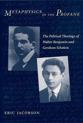 Metaphysics of the Profane - The Political Theology of Walter Benjamin and Gershom Scholem (Electronic book text): Eric Jacobson