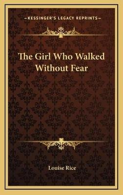 The Girl Who Walked Without Fear (Hardcover): Louise Rice