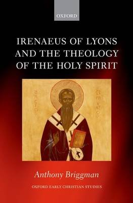 Irenaeus of Lyons and the Theology of the Holy Spirit (Hardcover): Anthony Briggman