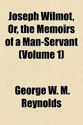 Joseph Wilmot, Or, the Memoirs of a Man-Servant (Volume 1) (Paperback): George W.M. Reynolds