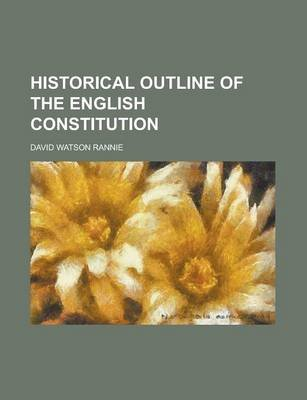 Historical Outline of the English Constitution (Paperback): David Watson Rannie