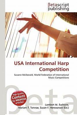 USA International Harp Competition (Paperback): Lambert M. Surhone, Mariam T. Tennoe, Susan F. Henssonow