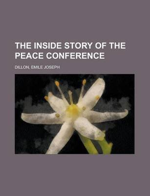 The Inside Story of the Peace Conference (Paperback): Emile Joseph Dillon