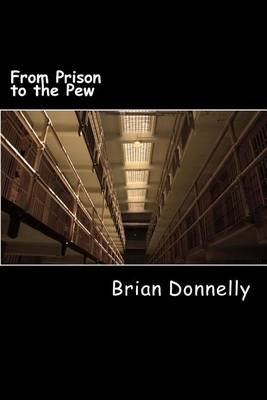 From Prison to the Pew (Paperback): Brian Michael Donnelly