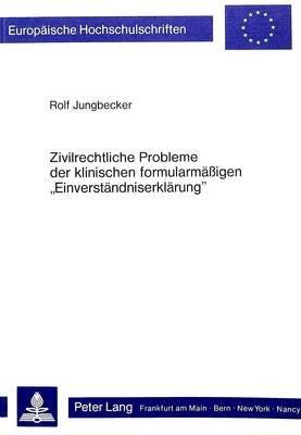 Zivilrechtliche Probleme Der Klinischen Formularmaessigen -Einverstaendniserklaerung- (German, Paperback): Rolf Jungbecker
