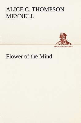 Flower of the Mind (Paperback): Alice Christiana Thompson Meynell