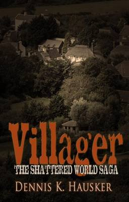 Villager (the Shattered World, #1) (Electronic book text): Dennis K Hausker