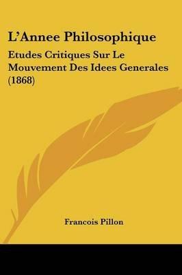 L'Annee Philosophique - Etudes Critiques Sur Le Mouvement Des Idees Generales (1868) (English, French, Paperback):...