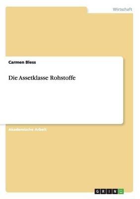 Die Assetklasse Rohstoffe (German, Paperback): Carmen Bless