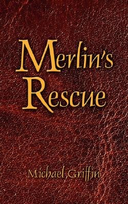 Merlin's Rescue (Paperback): Michael Griffin