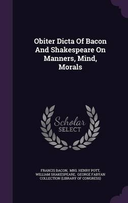 Obiter Dicta of Bacon and Shakespeare on Manners, Mind, Morals (Hardcover): Francis Bacon