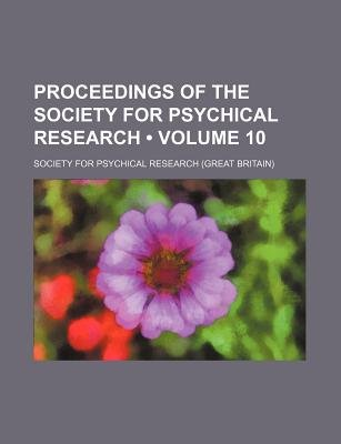 Proceedings of the Society for Psychical Research (Volume 10) (Paperback): Society For Psychical Research