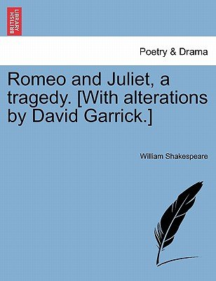 Romeo and Juliet, a Tragedy. [With Alterations by David Garrick.] (Paperback): William Shakespeare