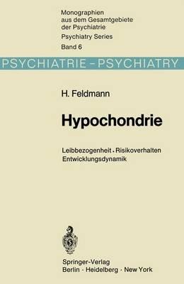 Hypochondrie - Leibbezogenheit . Risikoverhalten . Entwicklungsdynamik (German, Hardcover): H. Feldmann