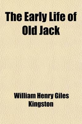 The Early Life of Old Jack (Paperback): William Henry Giles Kingston