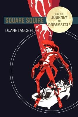 Square Squire and the Journey to Dreamstate (Paperback): Duane Lance Filer