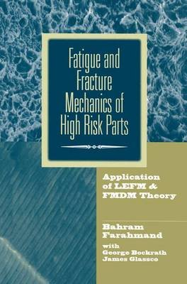 Fatigue and Fracture Mechanics of High Risk Parts - Application of LEFM & FMDM Theory (Paperback, Softcover reprint of the...