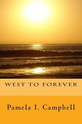 West to Forever (Paperback): Pamela I Campbell