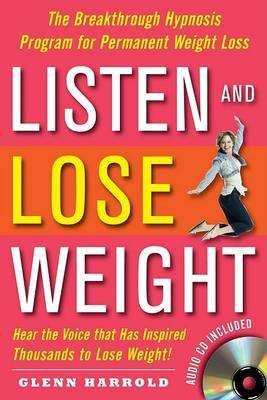 Listen and Lose Weight - The Breakthrough Hypnosis Program for Permanent Weight Loss (Paperback): Glenn Harrold