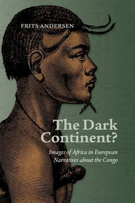 Dark Continent? - Images of Africa in European Narratives about the Congo (Hardcover): Frits Andersen