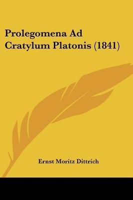Prolegomena Ad Cratylum Platonis (1841) (Paperback): Ernst Moritz Dittrich