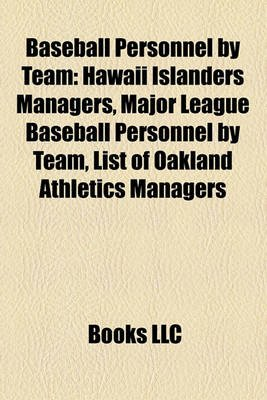 Baseball Personnel by Team - Hawaii Islanders Managers, Major League Baseball Personnel by Team, List of Oakland Athletics...