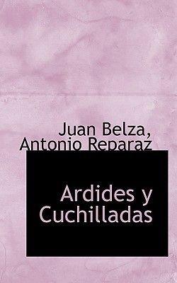 Ardides y Cuchilladas (English, Spanish, Paperback): Juan Belza, Antonio Reparaz