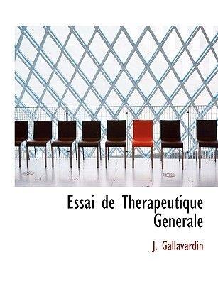 Essai de Therapeutique Gacnacrale (English, French, Large print, Paperback, large type edition): J. Gallavardin